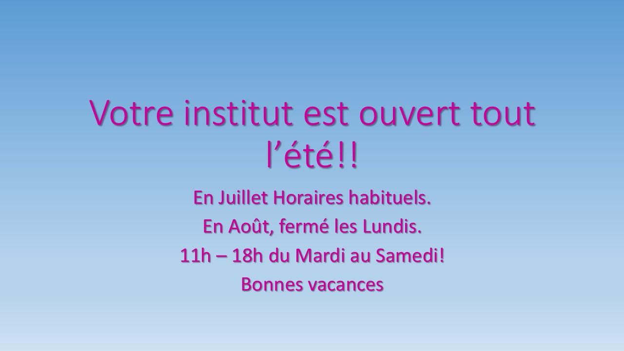 Votre institut est ouvert tout l'été!!